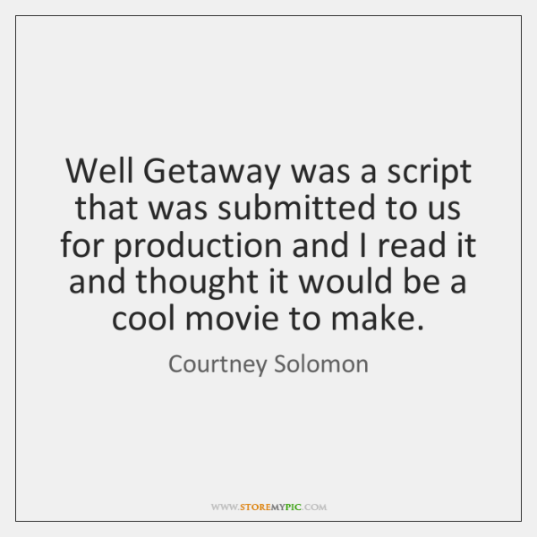 Well Getaway was a script that was submitted to us for production ...