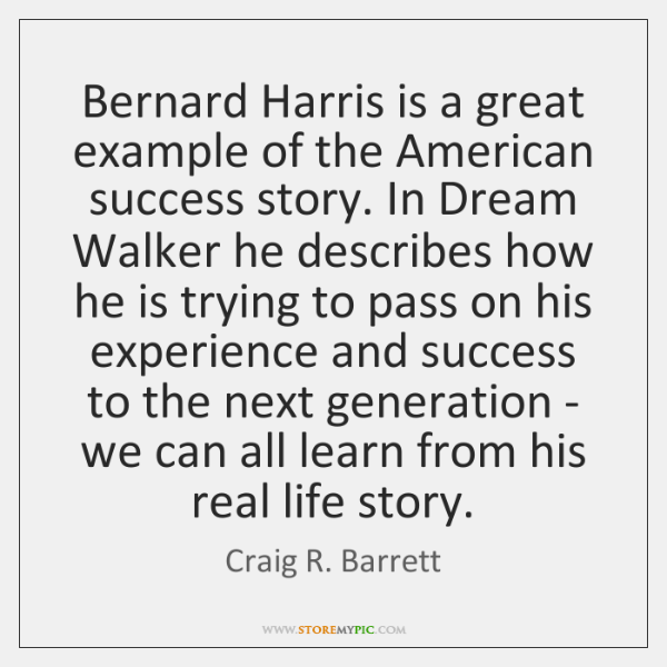 Bernard Harris is a great example of the American success story. In ...