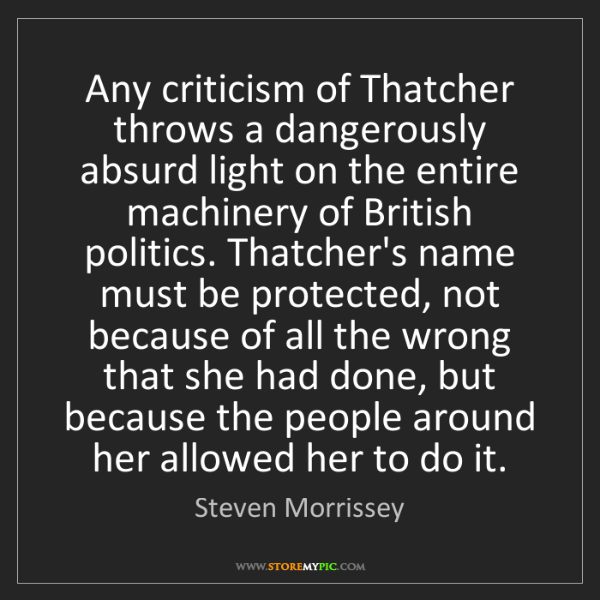 Steven Morrissey: Any criticism of Thatcher throws a dangerously absurd...
