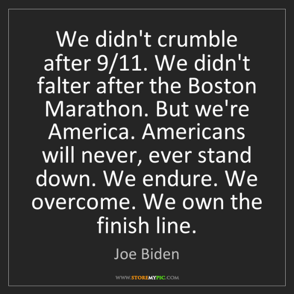 Joe Biden: We didn't crumble after 9/11. We didn't falter after...