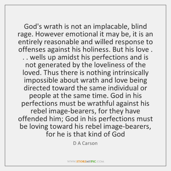 God's wrath is not an implacable, blind rage. However emotional it may ...