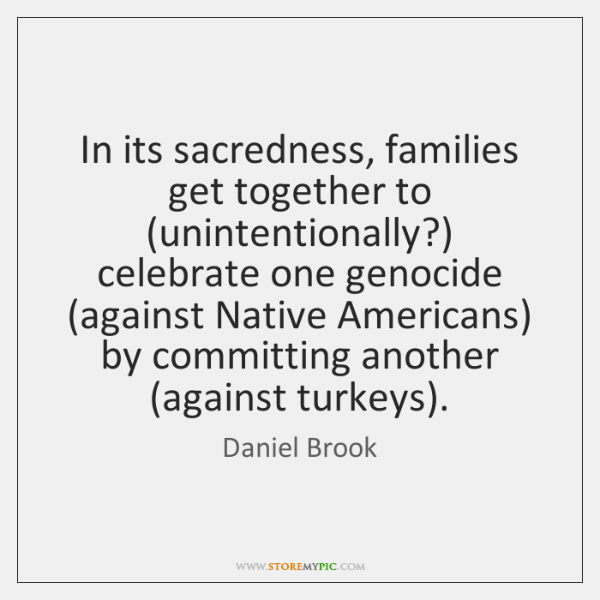 In its sacredness, families get together to (unintentionally?) celebrate one genocide (against ...
