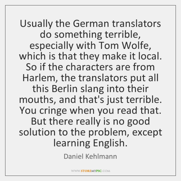 Usually the German translators do something terrible, especially with Tom Wolfe, which ...