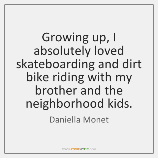 Growing up, I absolutely loved skateboarding and dirt bike riding with my ...