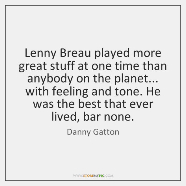 Lenny Breau played more great stuff at one time than anybody on ...