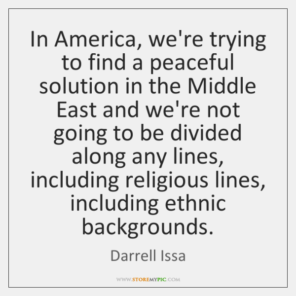 In America, we're trying to find a peaceful solution in the Middle ...