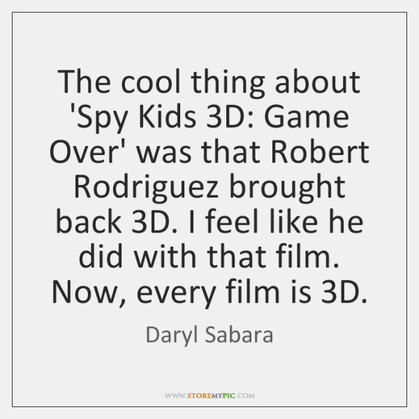 The cool thing about 'Spy Kids 3D: Game Over' was that Robert ...