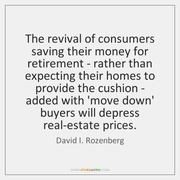 The revival of consumers saving their money for retirement - rather than ...
