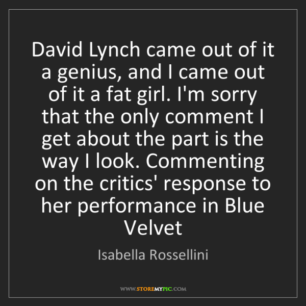 Isabella Rossellini: David Lynch came out of it a genius, and I came out of...