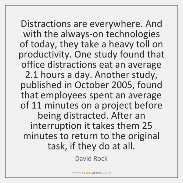 Distractions are everywhere. And with the always-on technologies of today, they take ...