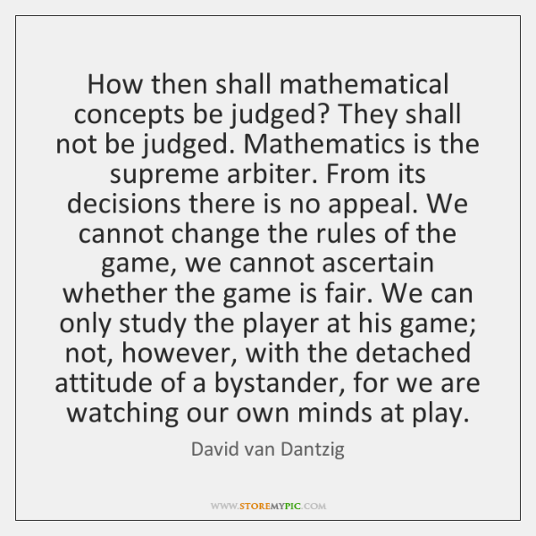 How then shall mathematical concepts be judged? They shall not be judged. ...