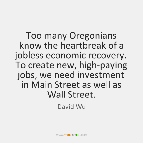Too many Oregonians know the heartbreak of a jobless economic recovery. To ...