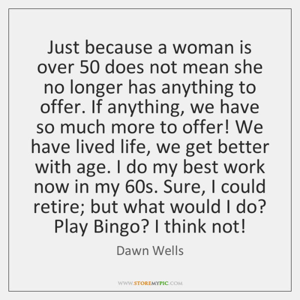 Just because a woman is over 50 does not mean she no longer ...