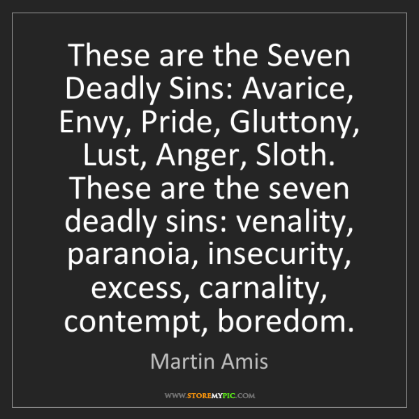 Martin Amis: These are the Seven Deadly Sins: Avarice, Envy, Pride,...