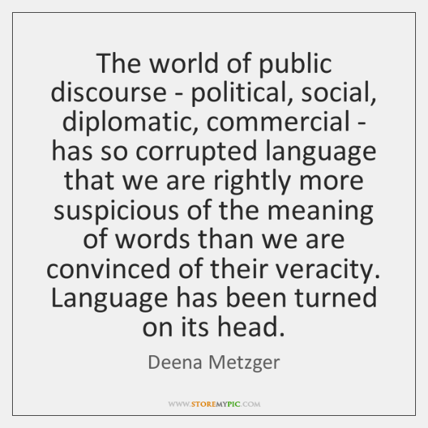 The world of public discourse - political, social, diplomatic, commercial - has ...