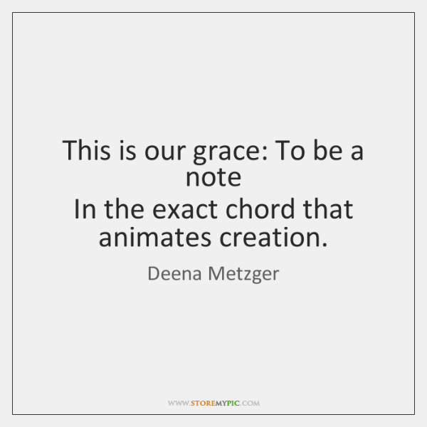 This is our grace: To be a note   In the exact chord ...