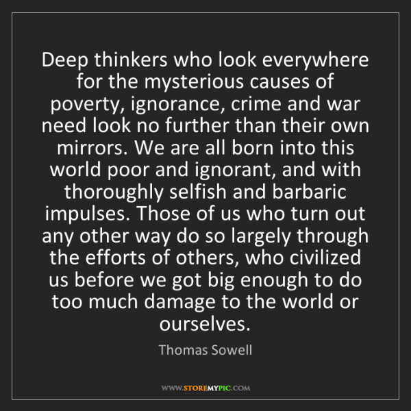 Thomas Sowell: Deep thinkers who look everywhere for the mysterious...