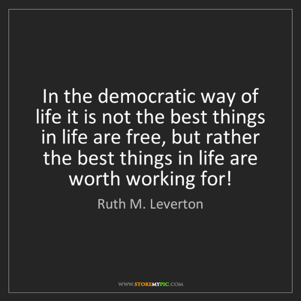 Ruth M. Leverton: In the democratic way of life it is not the best things...