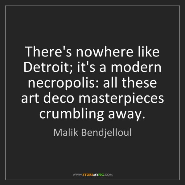 Malik Bendjelloul: There's nowhere like Detroit; it's a modern necropolis:...