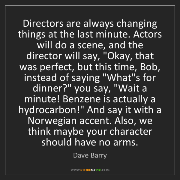 Dave Barry: Directors are always changing things at the last minute....
