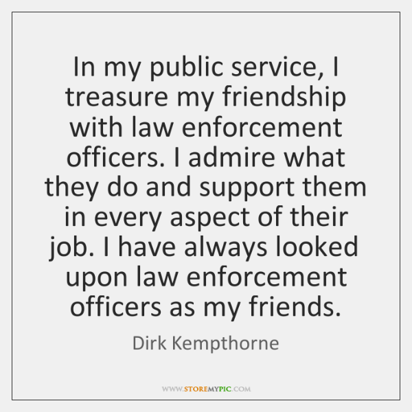 In my public service, I treasure my friendship with law enforcement officers. ...