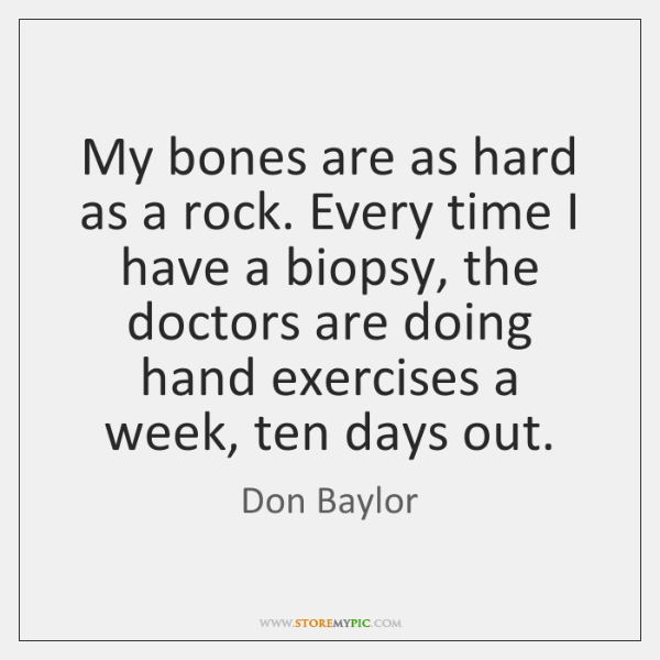 My bones are as hard as a rock. Every time I have ...