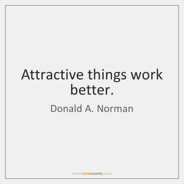 Attractive things work better.
