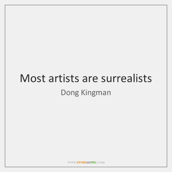 Most artists are surrealists