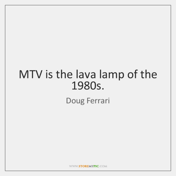 MTV is the lava lamp of the 1980s.
