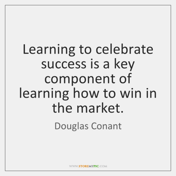 Learning to celebrate success is a key component of learning how to ...