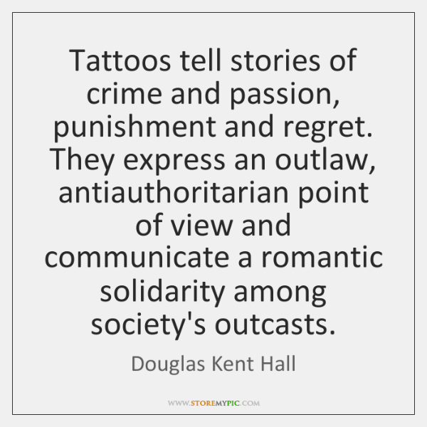 Tattoos tell stories of crime and passion, punishment and regret. They express ...