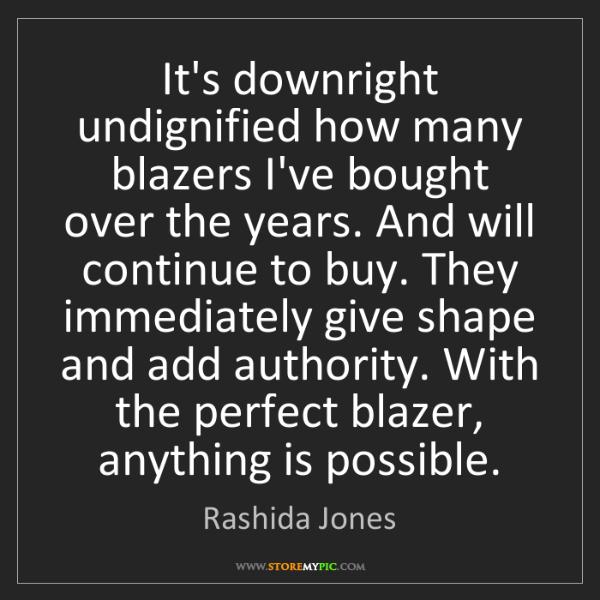 Rashida Jones: It's downright undignified how many blazers I've bought...
