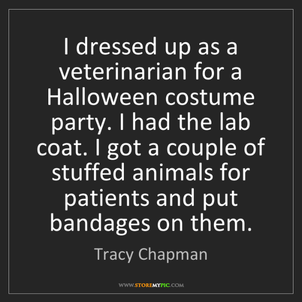 Tracy Chapman: I dressed up as a veterinarian for a Halloween costume...