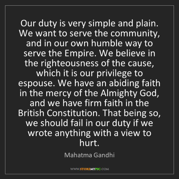 Mahatma Gandhi: Our duty is very simple and plain. We want to serve the...