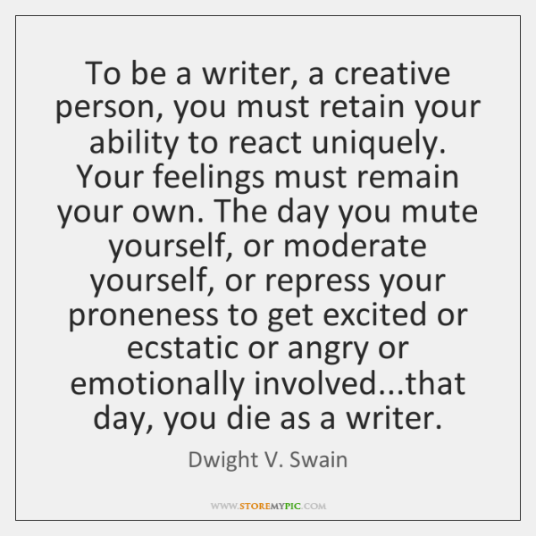 To be a writer, a creative person, you must retain your ability ...