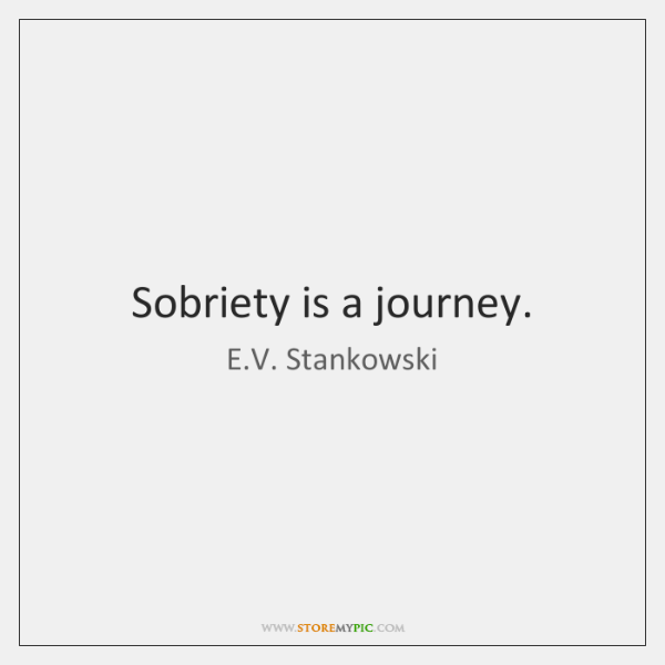 Sobriety is a journey.