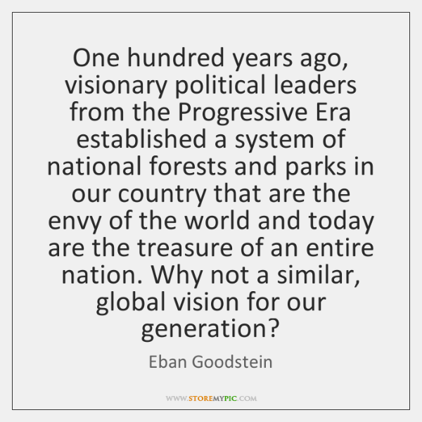 One hundred years ago, visionary political leaders from the Progressive Era established ...