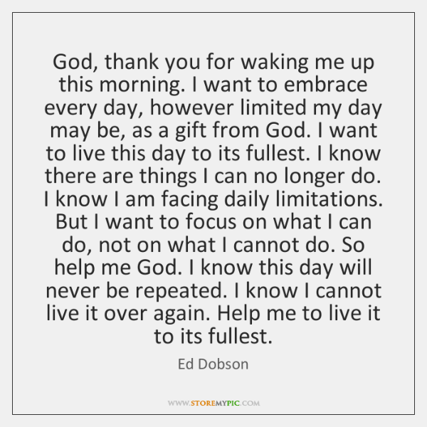 God, thank you for waking me up this morning. I want to ...