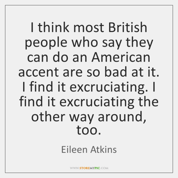 I think most British people who say they can do an American ...