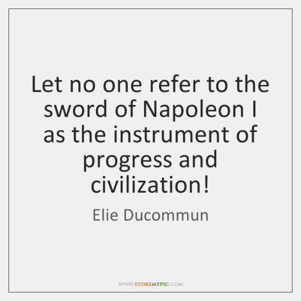 Let no one refer to the sword of Napoleon I as the ...