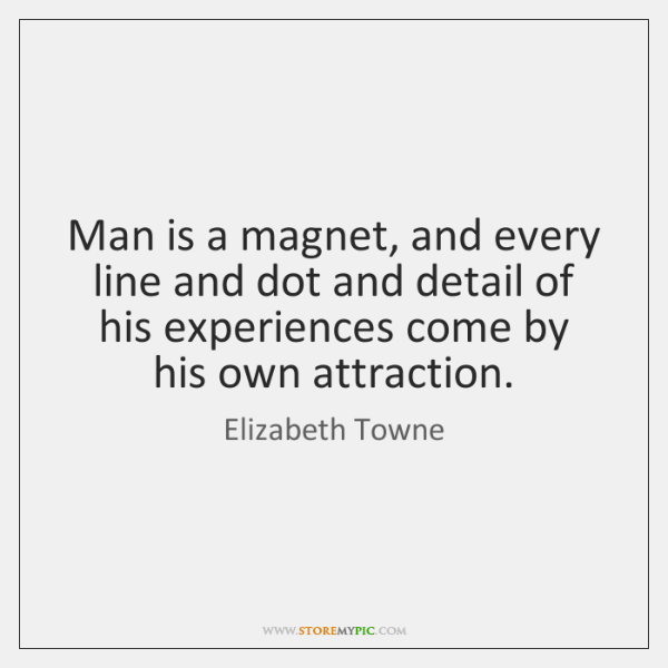 Man is a magnet, and every line and dot and detail of ...