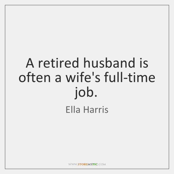 A retired husband is often a wife's full-time job.