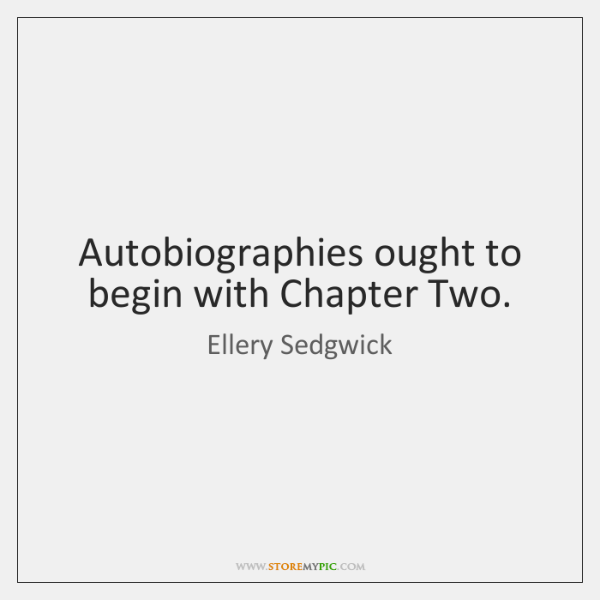 Autobiographies ought to begin with Chapter Two.