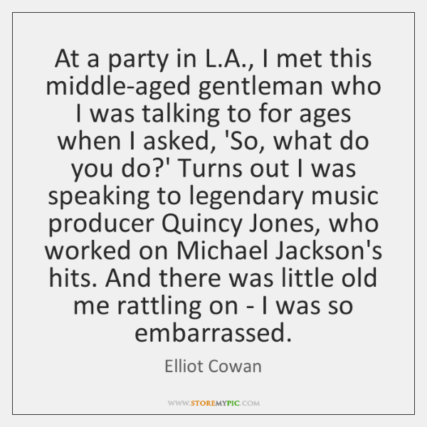 At a party in L.A., I met this middle-aged gentleman who ...