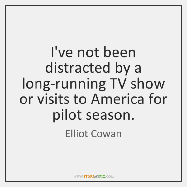 I've not been distracted by a long-running TV show or visits to ...