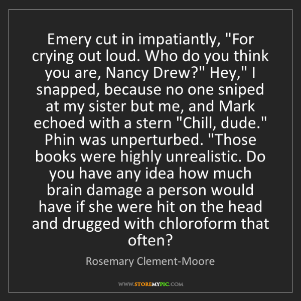 """Rosemary Clement-Moore: Emery cut in impatiantly, """"For crying out loud. Who do..."""