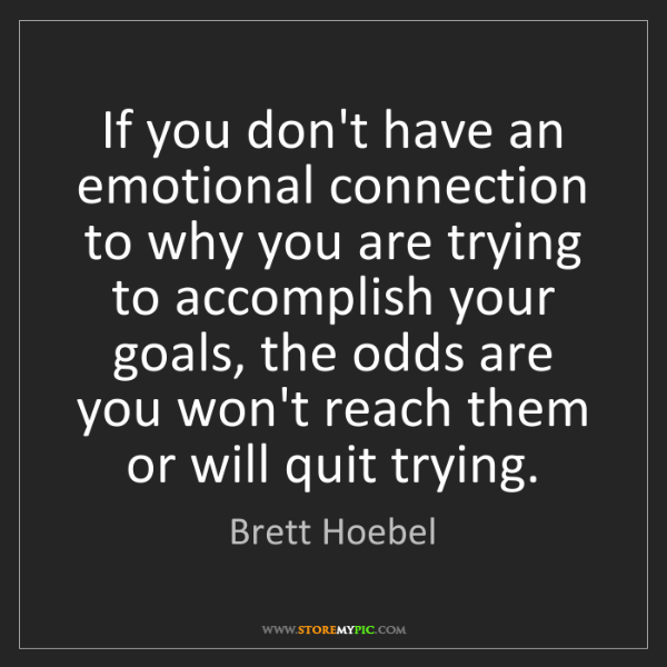 Brett Hoebel: If you don't have an emotional connection to why you...