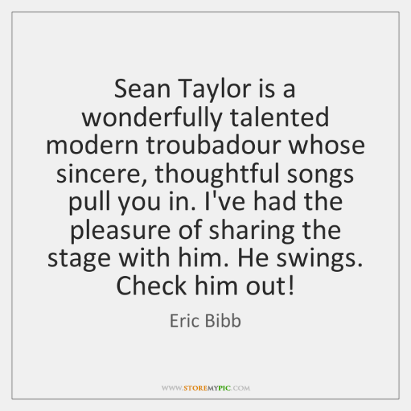 Sean Taylor is a wonderfully talented modern troubadour whose sincere, thoughtful songs ...