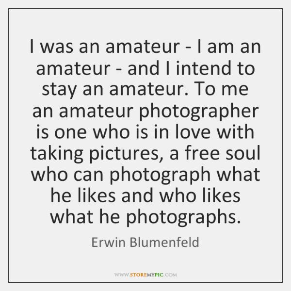 I was an amateur - I am an amateur - and I ...