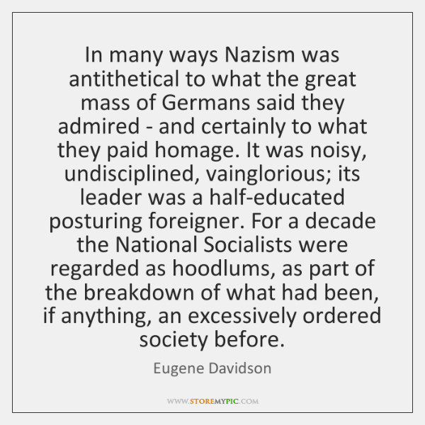 In many ways Nazism was antithetical to what the great mass of ...